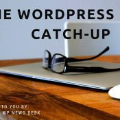 Catch Up With the Latest WordPress News - #1
