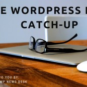 Catch Up With the Latest WordPress News - #2