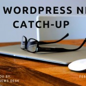 Catch Up With the Latest WordPress News - #5