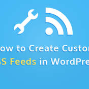 How to Create Custom RSS Feeds in WordPress