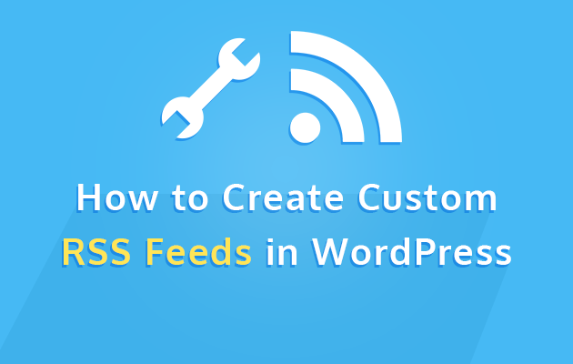 how-to-create-custom-rss-feeds-in-wordpress