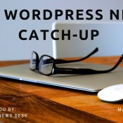 Catch Up With the Latest WordPress News – #9