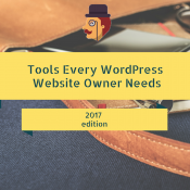 42 Tools Every WordPress Website Owner Needs in 2017