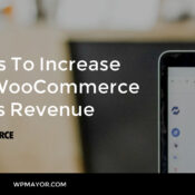 5 Ways To Increase Your WooCommerce Store's Revenue