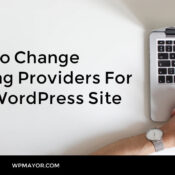 How to Change Hosting Providers for Your WordPress Site (In 6 Steps)
