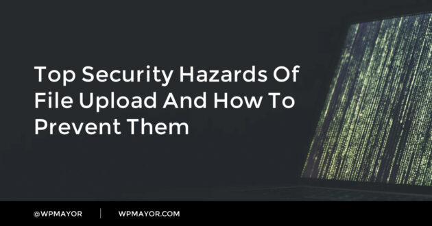 Top Security Hazards of File Upload and How to Prevent Them