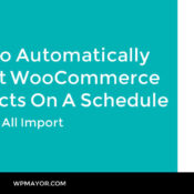 How to Automatically Import WooCommerce Products on a Schedule