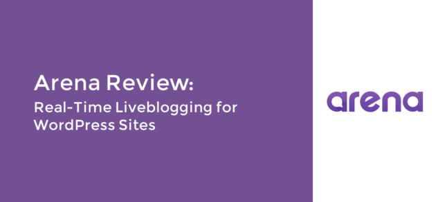 Arena Review: Real-Time Liveblogging for WordPress Sites