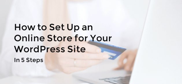 How to Set Up an Online Store for Your WordPress Site (In 5 Steps)