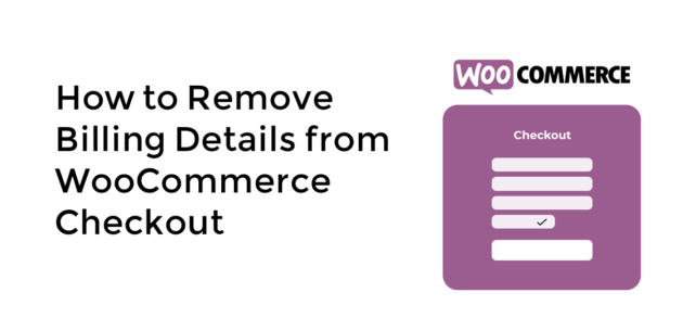 How to remove billing details from WooCommerce checkout