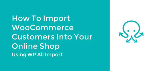 How To Import WooCommerce Customers Into Your Online Shop