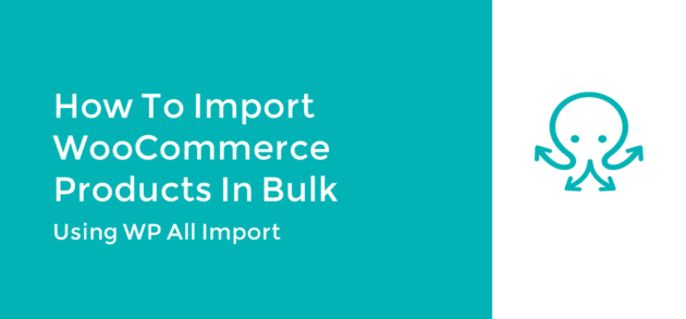 How To Import WooCommerce Products in Bulk