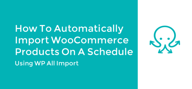 Automatically Import WooCommerce Products on a Schedule
