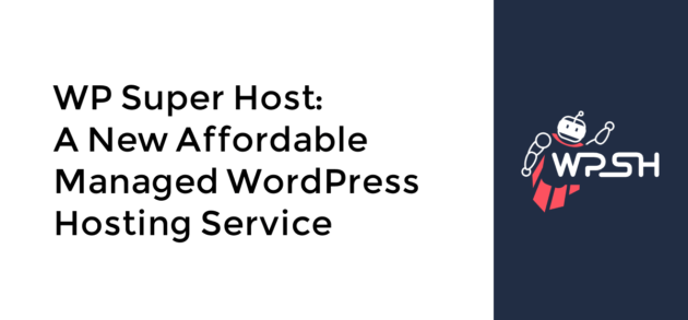 WP Super Host: A New Affordable Managed WordPress Hosting Service