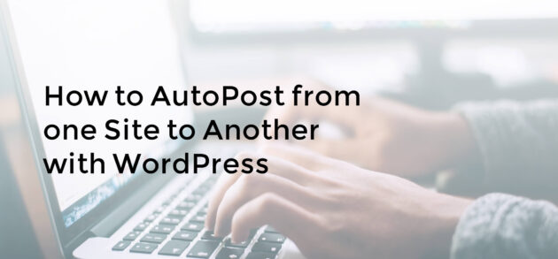 How to autopost from one site to another with WordPress